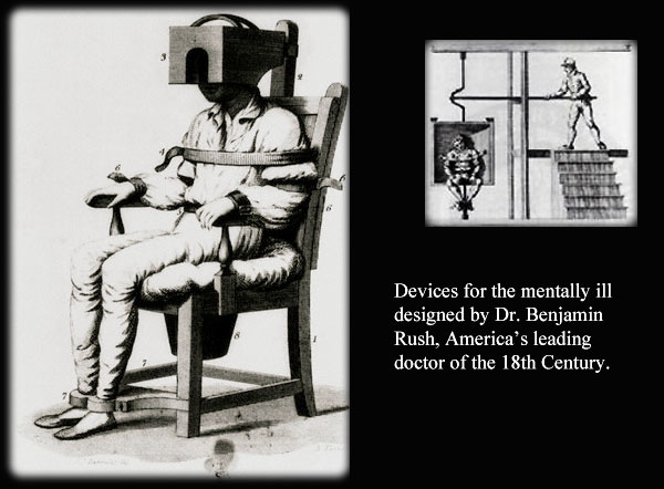 Devices for the mentally ill designed by Dr. Benjamin Rush, America's leading doctor of the 18th Century.